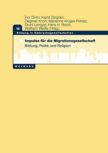 Impulse für die Migrationsgesellschaft: Bildung, Politik und Religion (Bildung in Umbruchsgesellschaften)