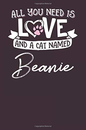 All You Need is Love and a Cat Named Beanie: 6x9 Cute Beanie Cat Name Notebook Journal Gift for Cat Lovers Owners
