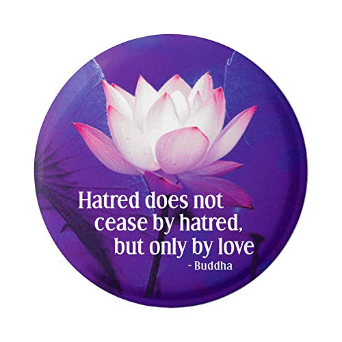 Hatred does not cease by hatred, but only by love - Buddha Social Commentary Button Pinback for Backpacks, Jackets, Hats 1.75 Inches