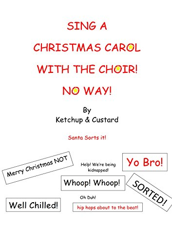 Sing A Christmas Carol With The Choir!  No Way!: Santa sorts it! (Ketchup & Custard) (English Edition)