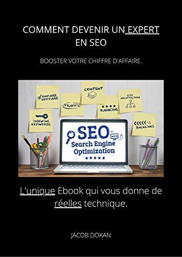 Comment devenir un expert en SEO: Booster votre chiffre d'affaire ! (French Edition)