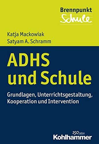 ADHS und Schule: Grundlagen, Unterrichtsgestaltung, Kooperation und Intervention (Brennpunkt Schule)
