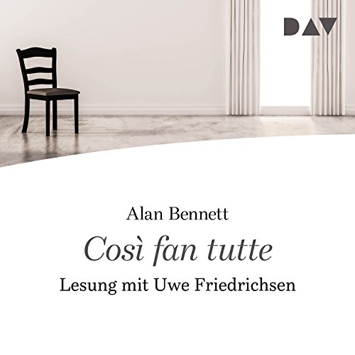 Così fan tutte                   By:                                                                                                                                 Alan Bennett                               Narrated by:                                                                                                                                 Uwe Friedrichsen                      Length: 1 hr and 19 mins     Not rated yet     Overall 0.0