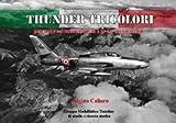 Thunder tricolori. Republic F-84F Thunderstreak & RF-84F Thunderflash. Ediz. italiana