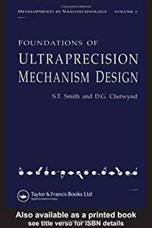 Foundations of Ultraprecision Mechanism Design (Developments in Nanotechnology, Vol 2)