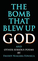 The Bomb That Blew Up God: And Other Serious Poems