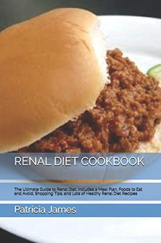 RENAL DIET COOKBOOK: The Ultimate Guide to Renal Diet, includes a Meal Plan, Foods to Eat and Avoid, Shopping Tips, and Lots of Healthy Renal Diet Recipes