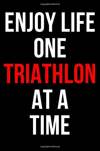ENJOY LIFE ONE TRIATHLON AT A TIME: Triathlon Notebook / Journal / Diary for Triathletes, Gifts for Men Women Boys Girls, 120 Lined Pages A5 (6x9).