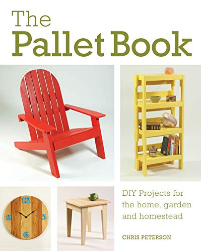 The Pallet Book: DIY Projects for the Home, Garden, and Homestead