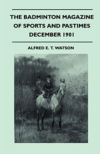 The Badminton Magazine Of Sports And Pastimes - December 1901 - Containing Chapters On: Winter Sports In The Harz Mountains, Lion Hunting, Black Bear Hunting And Thoroughbreds In 1901