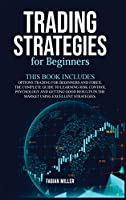 Trading Strategies for Beginners: This Book Includes: Options Trading for Beginners and Forex. The Complete Guide to Learning Risk Control Psychology and Getting Good Results