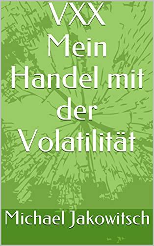 VXX. Mein Handel mit der Volatilität.: Du lernst mit wenig Aufwand von der Volatilität zu profitieren. Der VXX ist berechenbar und kann somit den eigenen ... (Handel mit Aktien und Optionen 1)