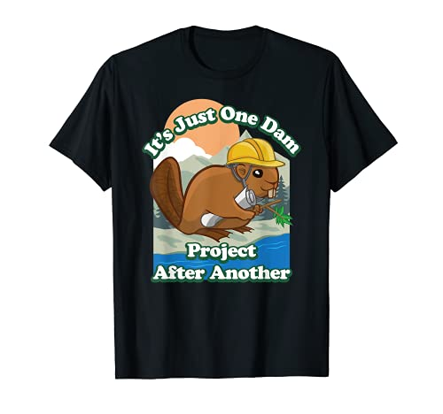 It's Just One Dam Project After Another Animal Beaver Lover Maglietta