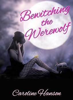 Bewitching the Werewolf (Megan Stephens Book 1) by [Caroline Hanson]
