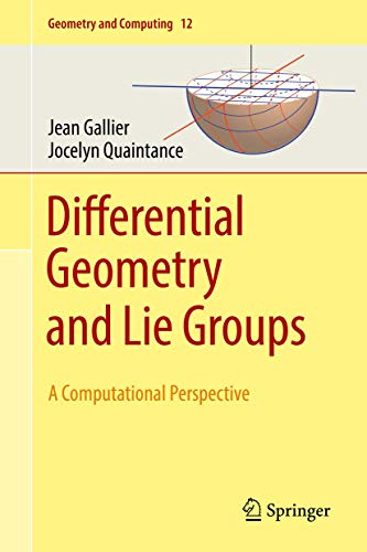 Differential Geometry and Lie Groups: A Computational Perspective (Geometry and Computing (12))