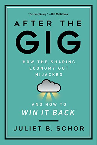 After the Gig: How the Sharing Economy Got Hijacked and How to Win It Back