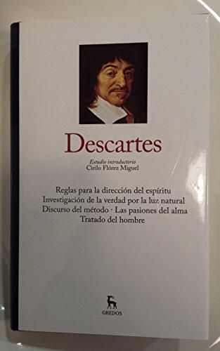 Reglas para la dirección del espíritu ; Investigación de la verdad por la luz natural ; Discurso del método ; Las pasiones del alma ; Tratado del hombre