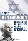 David Ben Gourion. Les secrets de la création de l'Etat d'Israël, journal 1947-1948