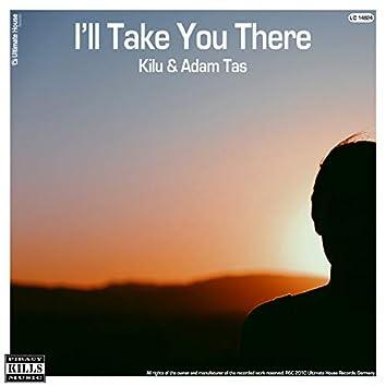 I'll Take You There