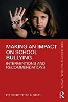 Making an Impact on School Bullying: Interventions and Recommendations (Routledge Psychological Impacts)