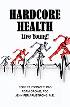 Hardcore Health: Live Young! by [Robert Yonover, Adam Crowe, Jennifer Armstrong]