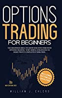 Options Trading for Beginners 2021: The Complete Beginner Bible to Grow $500 into $5000 with Options Trading. Very Simple Strategies to make profit completely Risk-Free. Including Technical Analysis!