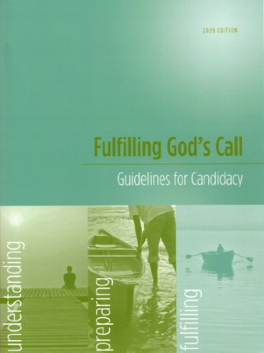 Fulfilling God's Call: Guidelines for Candidacy for Deacons, Elders, and Local Pastors (2009 Edition)