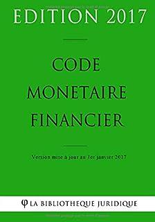 Code monétaire et financier - Edition 2017: Version mise à jour au 1er janvier 2017