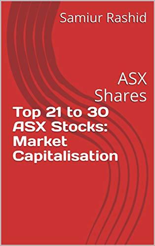 Top 21 to 30 ASX Stocks: Market Capitalisation: ASX Shares (English Edition)