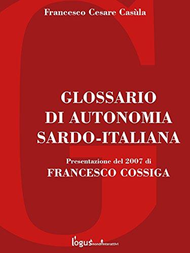 Glossario di autonomia Sardo-Italiana: Presentazione del 2007 di FRANCESCO COSSIGA (Storia dell'Italia e della Sardegna (a cura di Francesco Cesare Casula) Vol. 5)