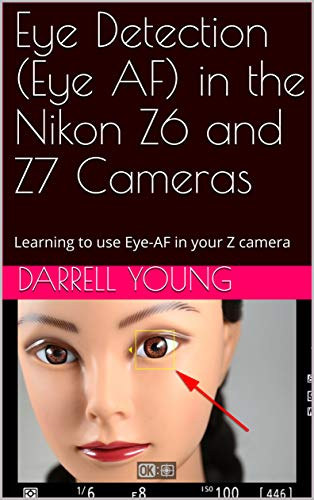 Eye Detection (Eye AF) in the Nikon Z6 and Z7 Cameras: Learning to use Eye-AF in your Z camera (Master Your Nikon Book Series) (English Edition)