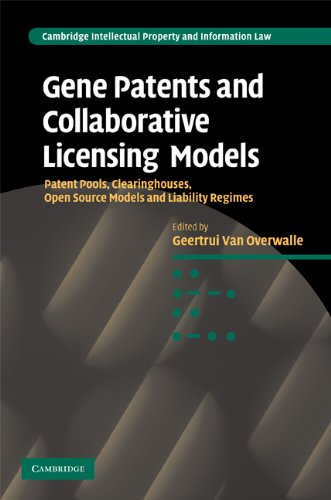 Gene Patents and Collaborative Licensing Models: Patent Pools, Clearinghouses, Open Source Models and Liability Regimes (Cambridge Intellectual Property and Information Law Book 10) (English Edition)