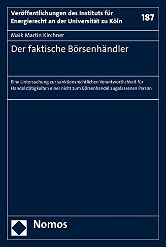 Der faktische Börsenhändler: Eine Untersuchung zur sanktionsrechtlichen Verantwortlichkeit für Handelstätigkeiten einer nicht zum Börsenhandel ... an der Universität zu Köln, Band 187)