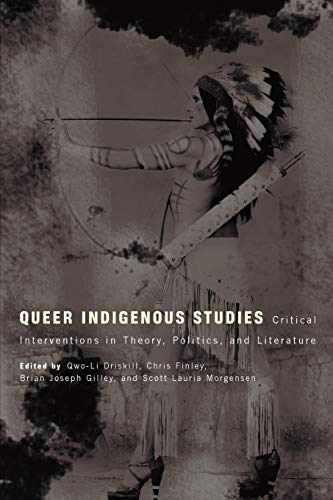 Compare Textbook Prices for Queer Indigenous Studies: Critical Interventions in Theory, Politics, and Literature First Peoples: New Directions in Indigenous Studies 1 Edition ISBN 9780816529070 by Driskill, Qwo-Li,Finley, Chris,Gilley, Brian Joseph,Morgensen, Scott Lauria