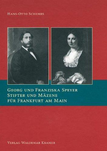 Georg und Franziska Speyer: Stifter und Mäzene für Frankfurt am Main