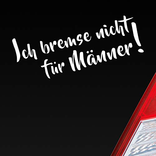 Auto Aufkleber in deiner Wunschfarbe Ich Bremse Nicht für Männer! Lustig Girls Fun 18,5x7 cm Autoaufkleber Sticker