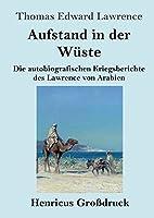Aufstand in der Wueste (Grossdruck): Die autobiografischen Kriegsberichte des Lawrence von Arabien