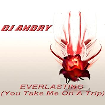 Everlasting (You Take Me On a Trip)