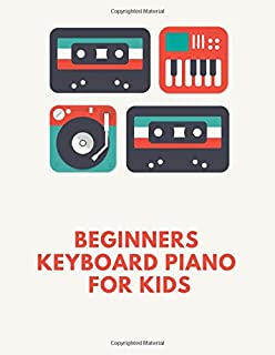 beginners keyboard piano for kids: Blank Sheet Music Composition and Notation Notebook /Staff Paper/Music Composing / ... piano lessons/piano for beginners  (Size 8.