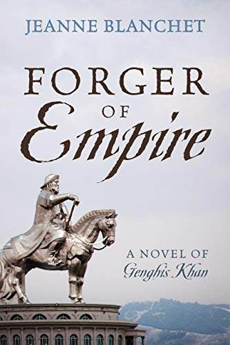 Forger of Empire: A Novel of Genghis Khan (English Edition)