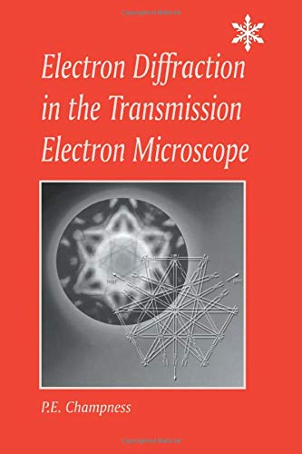 Electron Diffraction in the Transmission Electron Microscope: Electron Diffraction in the Transmission Electron Microscope (Microscopy Handbooks)