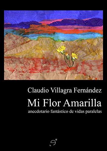 Mi Flor Amarilla: (anecdotario fantástico de vidas paralelas)