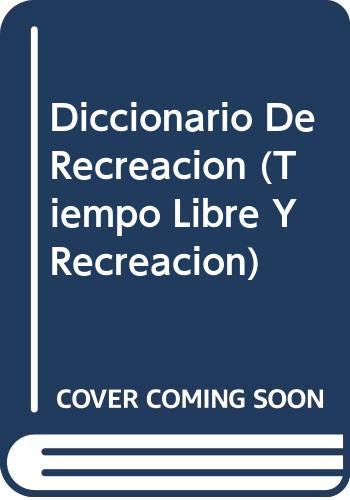 Diccionario De Recreacion (Tiempo Libre Y Recreacion)