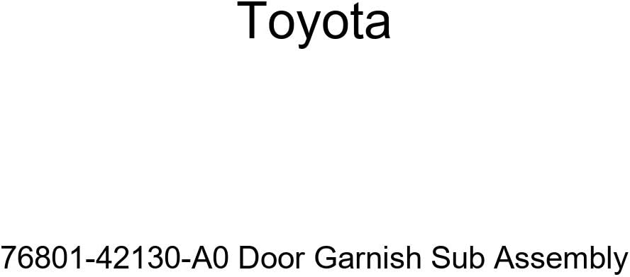 Genuine Toyota Genuine 76801-42130-A0 Door Sub Garnish Assembly Our shop most popular
