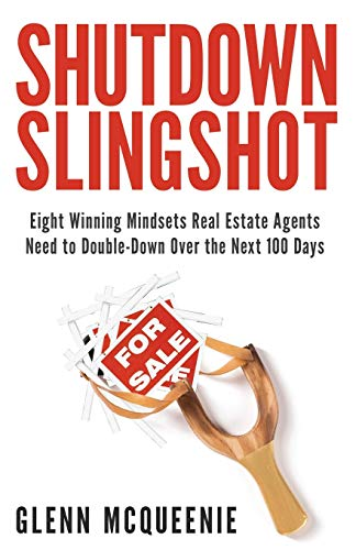 Shutdown Slingshot: Eight Winning Mindsets Real Estate Agents Need to Double-Down Over the Next 100 Days.