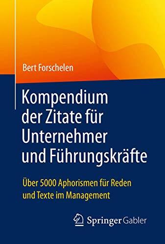 Kompendium der Zitate für Unternehmer und Führungskräfte: Über 5000 Aphorismen für Reden und Texte im Management