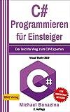 C# Programmieren: für Einsteiger: Der leichte Weg zum C#-Experten! (Visual Studio 2019) (Einfach Programmieren lernen 5) (German Edition)