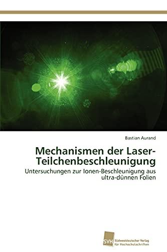 Mechanismen der Laser-Teilchenbeschleunigung: Untersuchungen zur Ionen-Beschleunigung aus ultra-dünnen Folien