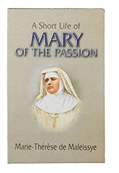 Paperback A Short Life of Mary of the Passion (Helen De Chappotin ) Book