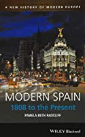 Modern Spain: 1808 to the Present (A New History of Modern Europe)